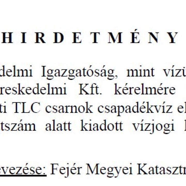 Hirdetmény - TLC Kft. vízjogi létesítési engedély módosítása
